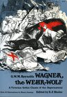 Wagner the Wehr-Wolf (A Victorian Gothic Tale of the Supernatural)