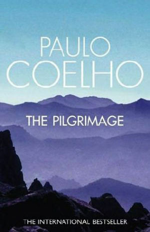 The Pilgrimage - a Contemporary Quest for Ancient Wisdom by Paulo Coelho