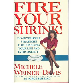 Fire Your Shrink!: Do-It Yourself Strategies for Changing Your Life and Everyone in It
