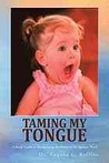 Taming My Tongue: A Study Guide to Recognizing the Power of the Spoken Word