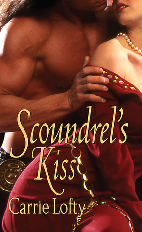 Scoundrel's Kiss by Carrie Lofty