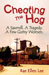 Cheating the Hog. A Sawmill. A Tragedy. A Few Gutsy Women