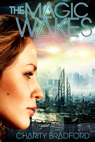 The Magic Wakes by Charity Bradford