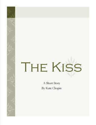 the kiss by kate chopin The kiss by kate chopin extracts from this document introduction in the story, the kiss, kate chopin portrays how deceitful a character could be she reveals that a person should not be judged only by his or her appearance.