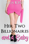 Her Two Billionaires and a Baby (Her Billionaires, #4)