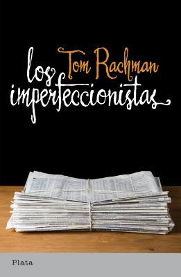 Los Imperfeccionistas by Tom Rachman