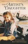 Artist's Daughter, The: A Memoir