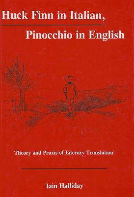 Huck Finn in Italian, Pinocchio in English: Theory and Praxis of Literary Translation