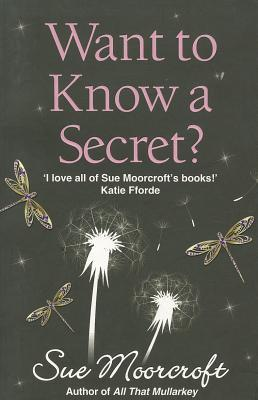 Want to Know a Secret?. Sue Moorcroft