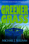 Greener Grass by Michael J. Sullivan