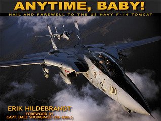 Anytime, Baby!: Hail and Farewell to the US Navy F-14 Tomcat