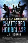 Day by Day Armageddon: Shattered Hourglass (Day by Day Armageddon,#3) by J.L. Bourne