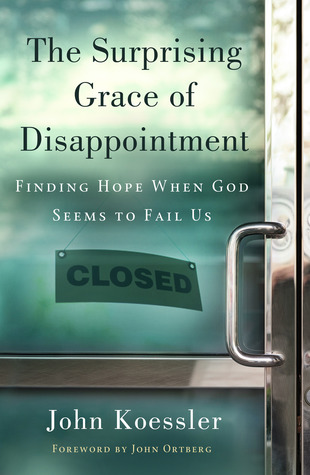The Surprising Grace of Disappointment by John Koessler