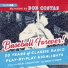 Baseball Forever!: 50 Years of Radio Highlights Celebrating the History and Hijinks of America's Pastime