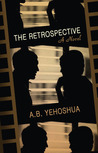 The Retrospective: Translated from the Hebrew by Stuart Schoffman. by A.B. Yehoshua
