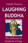 Laughing Buddha:The Alchemy of Euphoric Living