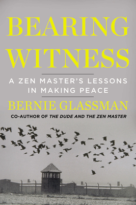 Bearing Witness: A Zen Master's Lessons in Making Peace