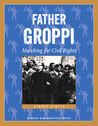 Father Groppi: Marching for Civil Rights (Badger Biography)