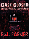 CASE CLOSED: Serial Killers Captured (True Crime Library RJPP, #14)