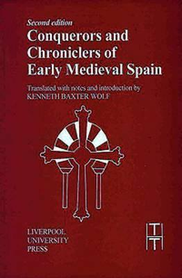 Conquerors and Chroniclers of Early Medieval Spain  2nd ed. by Kenneth Baxter Wolf
