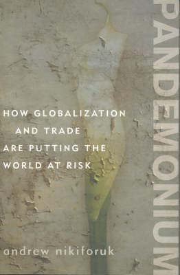Pandemonium: How Globalization And Trade Are Putting The World At Risk