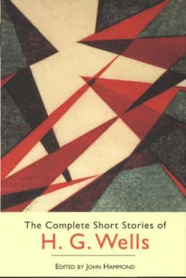 The Complete Short Stories of H. G. Wells by H.G. Wells
