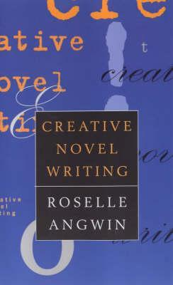 Creative Novel Writing by Roselle Angwin
