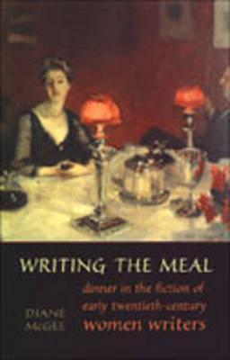 Writing the Meal: Dinner in the Fiction of Twentieth-Century Women Writers
