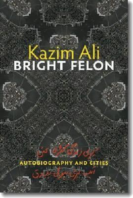 Bright Felon by Kazim Ali