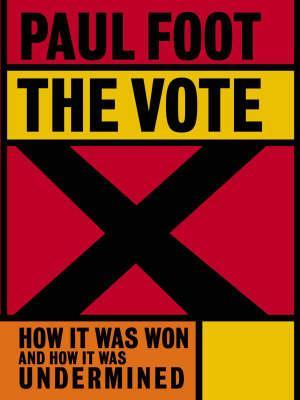 The Vote: How It Was Won and How It Was Undermined