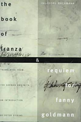 The Book of Franza and Requiem for Fanny Goldmann by Ingeborg Bachmann