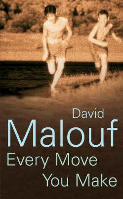 Every Move You Make by David Malouf