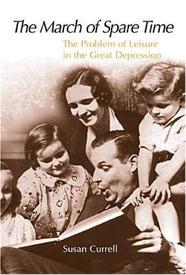 The March of Spare Time: The Problem and Promise of Leisure in the Great Depression