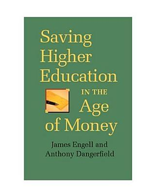 Saving Higher Education in the Age of Money by James Engell