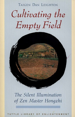 Free Download Cultivating the Empty Field: The Silent Illumination of Zen Master Hongzhi PDF