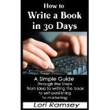 How to Write a Book in 30 Days - A Simple Guide Through the Steps from idea to writing the book to self-publishing to marketing