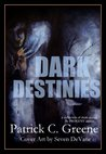 Dark Destinies by Patrick C. Greene