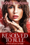 Resolved to Rule (Blood and Snow, #11)