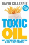 Toxic Oil: Why Vegetable Oil Will Kill You And How To Save Yourself