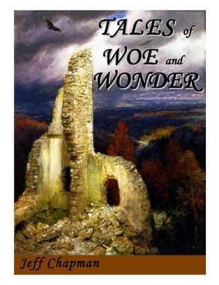 Tales of Woe and Wonder by Jeff  Chapman