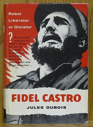 Fidel Castro: Rebel-Liberator or Dictator?