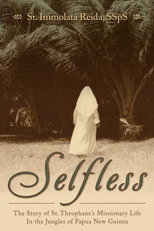 Selfless: The Story of Sr. Theophane's Missionary Life in the Jungles of Papua New Guinea