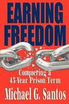 Earning Freedom: Conquering a 45-Year Prison Term