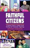 Faithful Citizens: A Practical Guide to Catholic Social Teaching and Community Organising