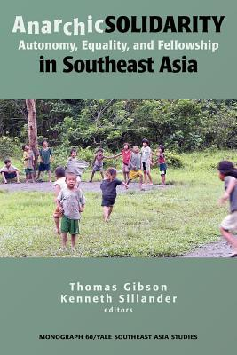 Anarchic Solidarity: Autonomy, Equality, And Fellowship In Southeast Asia