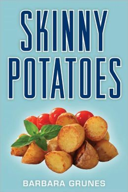 Skinny Potatoes: Over 100 Healthy, Low-Fat Recipes for America's Most Versatile Vegetable
