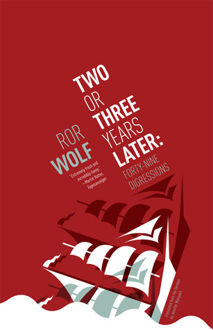 Two or Three Years Later by Ror Wolf
