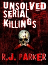 Unsolved Serial Killings by R.J. Parker