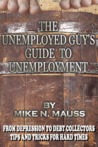 The Unemployed Guy's Guide to Unemployment by Mike N. Mauss