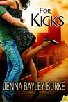 For Kicks by Jenna Bayley-Burke
